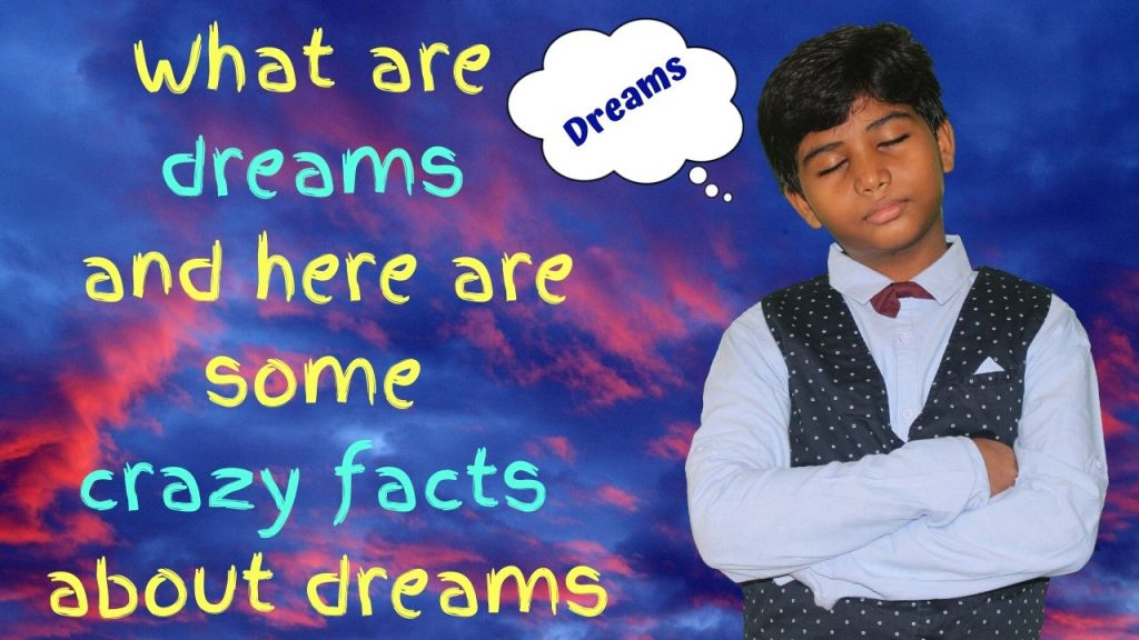 What are dreams and here are some crazy facts about dreams