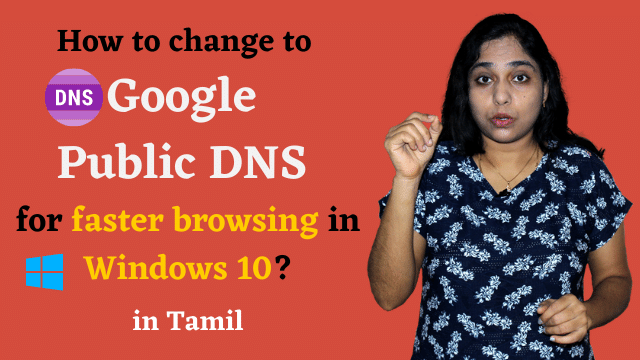 How to change to Google Public DNS for faster browsing in Windows 10?