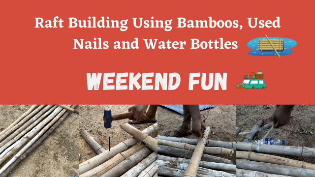 Raft Building Using Bamboos, Used Nails and Water Bottles - Weekend Fun